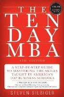 The Ten-Day MBA: A Step-By-Step Guide to Mastering the Skills Taught in America's Top Business Schools (h�ftad)