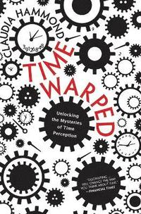 Time Warped: Unlocking the Mysteries of Time Perception (h�ftad)
