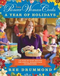 The Pioneer Woman Cooks: A Year of Holidays: 140 Step-By-Step Recipes for Simple, Scrumptious Celebrations (inbunden)