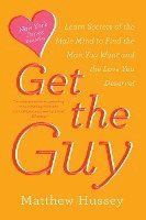 Get the Guy: Learn Secrets of the Male Mind to Find the Man You Want and the Love You Deserve (h�ftad)