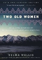 Two Old Women: An Alaska Legend of Betrayal, Courage and Survival (inbunden)