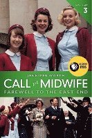 Call the Midwife, Volume 3: Farewell to the East End (h�ftad)