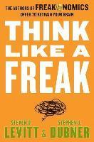 Think Like a Freak: The Authors of Freakonomics Offer to Retrain Your Brain (h�ftad)