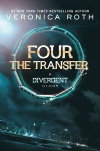 Four: The Transfer: A Divergent Story (h�ftad)