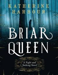 Briar queen: a night and nothing novel / Katherine Harbour.