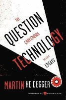 The Question Concerning Technology: And Other Essays (h�ftad)