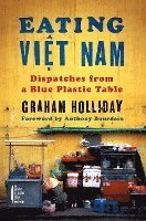 Eating Viet Nam: Dispatches from a Blue Plastic Table (inbunden)