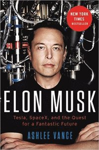 Elon Musk: Tesla, SpaceX, and the Quest for a Fantastic Future (inbunden)