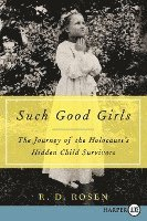 Such Good Girls LP: The Journey of the Holocaust's Hidden Child Survivors (h�ftad)