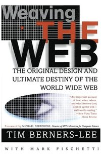 Weaving the Web: The Original Design and Ultimate Destiny of the World Wide Web (h�ftad)
