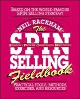 The SPIN Selling Fieldbook: Practical Tools, Methods, Exercises and Resources (h�ftad)