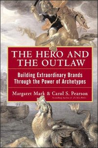 The Hero and the Outlaw: Building Extraordinary Brands Through the Power of Archetypes (inbunden)