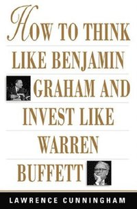 How to Think Like Benjamin Graham and Invest Like Warren Buffett (h�ftad)