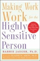 Making Work Work for the Highly Sensitive Person (h�ftad)