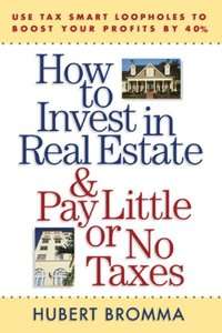 How to Invest in Real Estate And Pay Little or No Taxes: Use Tax Smart Loopholes to Boost Your Profits By 40% (e-bok)
