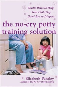 The No-Cry Potty Training Solution: Gentle Ways to Help Your Child Say Good-Bye to Diapers (kartonnage)