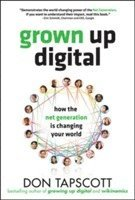 Grown Up Digital: How the Net Generation is Changing Your World (inbunden)