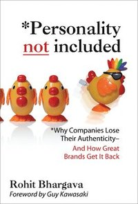 Personality Not Included: Why Companies Lose Their Authenticity And How Great Brands Get it Back, Foreword by Guy Kawasaki (inbunden)