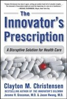 The Innovator's Prescription: A Disruptive Solution for Health Care (inbunden)