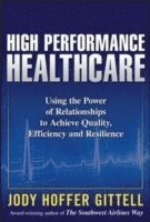 High Performance Healthcare: Using the Power of Relationships to Achieve Quality, Efficiency and Resilience (inbunden)