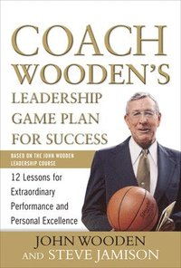 Coach Wooden's Leadership Game Plan for Success: 12 Lessons for Extraordinary Performance and Personal Excellence (inbunden)