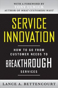 Service Innovation: How to Go from Customer Needs to Breakthrough Services (inbunden)