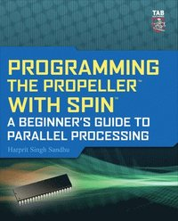 Programming the Propeller with Spin: A Beginner's Guide to Parallel Processing (h�ftad)