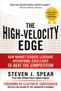 The High-Velocity Edge: How Market Leaders Leverage Operational Excellence to Beat the Competition (inbunden)