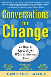 Conversations for Change: 12 Ways to Say it Right When It Matters Most (h�ftad)