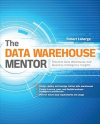 The Data Warehouse Mentor: Practical Data Warehouse and Business Intelligence Insights (h�ftad)