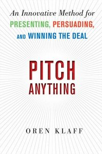 Pitch Anything: An Innovative Method for Presenting, Persuading, and Winning the Deal (inbunden)