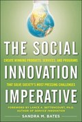 The Social Innovation Imperative: Create Winning Products, Services, and Programs that Solve Society's Most Pressing Challenges