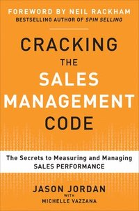 Cracking the Sales Management Code: The Secrets to Measuring and Managing Sales Performance (inbunden)