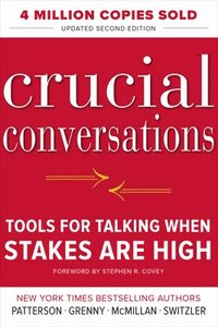Crucial Conversations Tools for Talking When Stakes Are High, Second Edition (h�ftad)