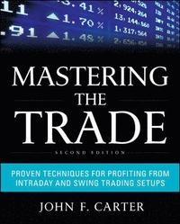 Mastering the Trade, Second Edition: Proven Techniques for Profiting from Intraday and Swing Trading Setups (inbunden)