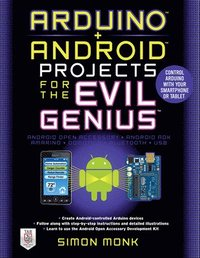 Arduino + Android Projects for the Evil Genius: Control Arduino with Your Smartphone or Tablet (h�ftad)
