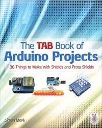 The TAB Book of Arduino Projects: 36 Things to Make with Shields and Proto Shields (h�ftad)