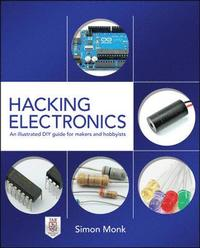 Hacking Electronics: An Illustrated DIY Guide for Makers and Hobbyists (h�ftad)