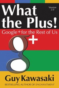 What the Plus!: Google+ for the Rest of Us (h�ftad)