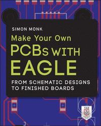 Make Your Own PCBs with EAGLE: From Schematic Designs to Finished Boards (h�ftad)