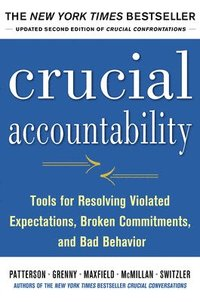 Crucial Accountability: Tools for Resolving Violated Expectations, Broken Commitments, and Bad Behavior, Second Edition ( Paperback) (h�ftad)