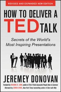 How to Deliver a TED Talk: Secrets of the World's Most Inspiring Presentations, revised and expanded new edition, with a foreword by Richard St. John and an afterword by Simon Sinek (h�ftad)