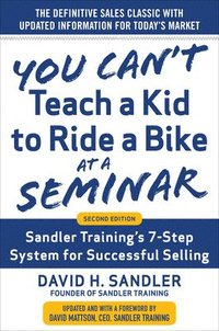 You Cant Teach a Kid to Ride a Bike at a Seminar, 2nd Edition: Sandler Trainings 7-Step System for Successful Selling (inbunden)