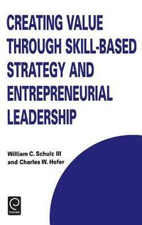 Creating Value Through Skill-Based Strategy and Entrepreneurial Leadership (inbunden)