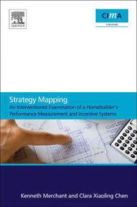 Strategy Mapping: An Interventionist Examination of a Homebuilder's Performance Measurement and Incentive Systems (h�ftad)