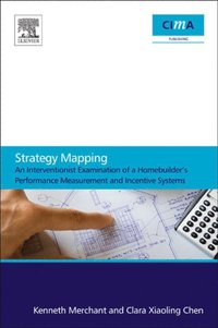 Strategy Mapping: An Interventionist Examination of a Homebuilder'sPerformance Measurement and Incentive Systems (h�ftad)