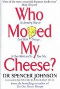 Who Moved my Cheese?: An Amazing Way to Deal with Change in Your Work and in Your Life Hardback