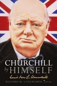 Churchill by Himself (inbunden)