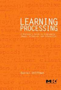 Learning Processing: A Beginner's Guide To Programming Images, Animation, And Interaction (h�ftad)