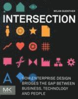Intersection: How Enterprise Design Bridges The Gap Between Business, Technology, And People (h�ftad)
